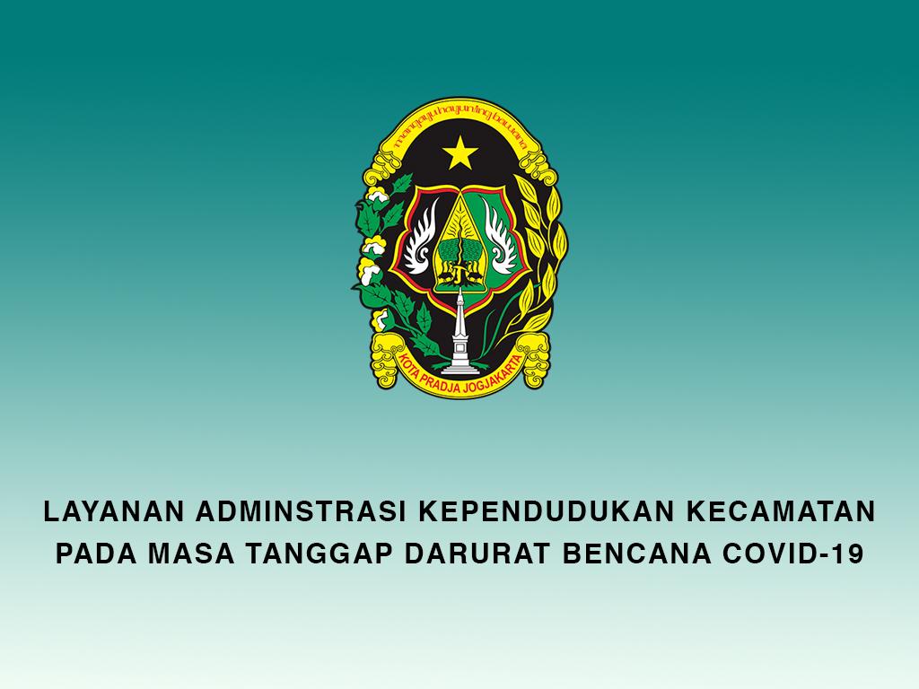 Layanan Adminduk Kecamatan Pada Masa Tanggap Darurat Bencana COVID-19