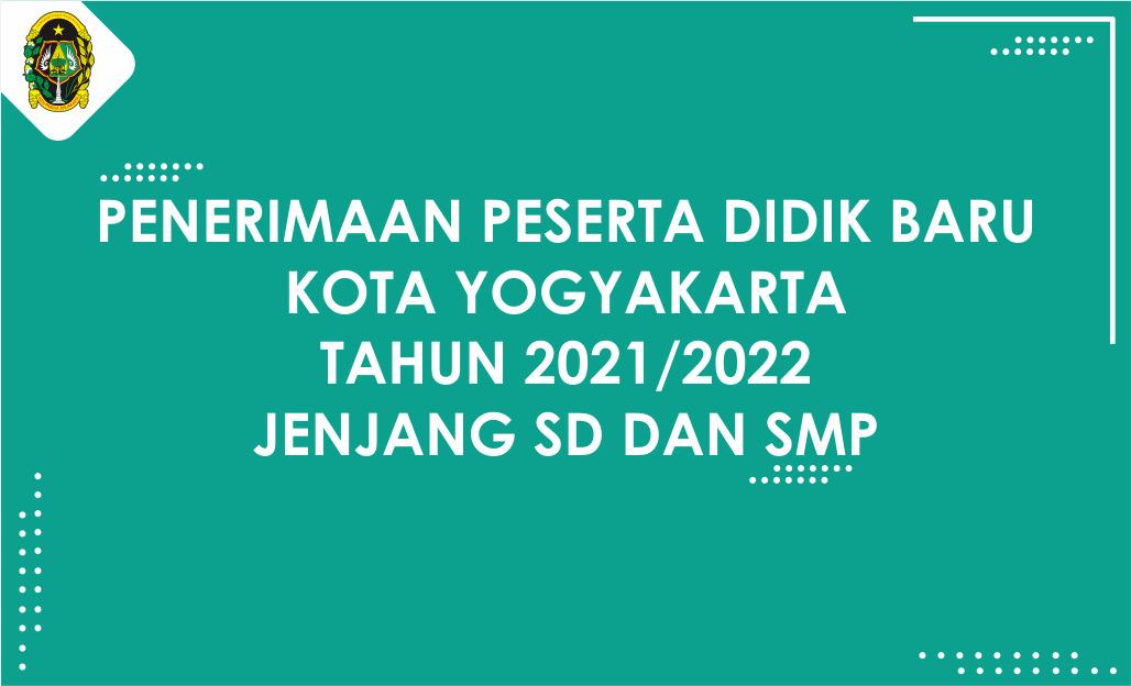 Penerimaan Peserta Didik Baru (PPDB) Kota Yogyakarta Tahun Ajaran 2021/2022