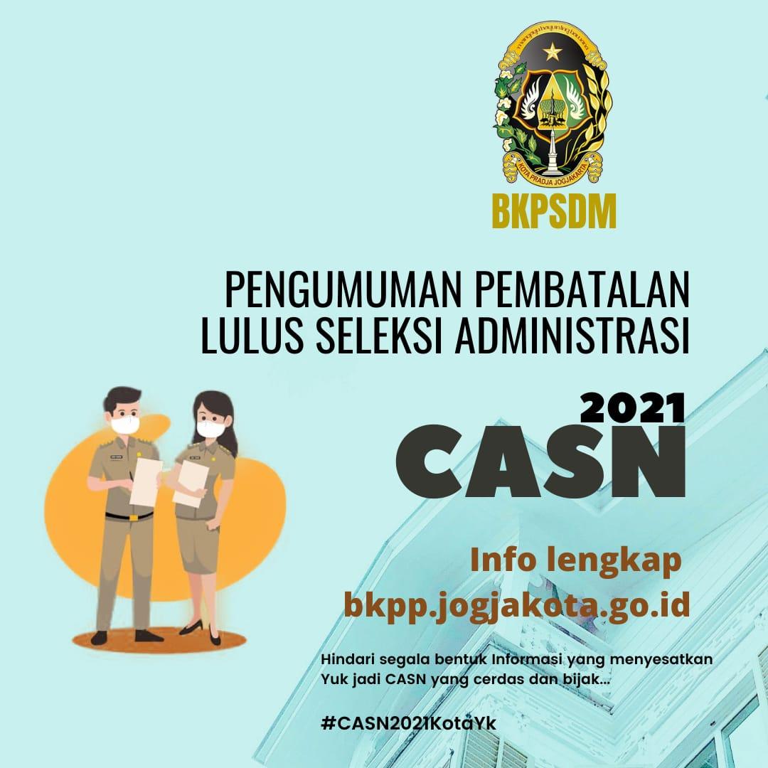 Pembatalan Kelulusan Seleksi Administrasi Pelaksanaan Seleksi Calon Aparatur Sipil Negara di Lingkungan Pemerintah Kota Yogyakarta Tahun 2021